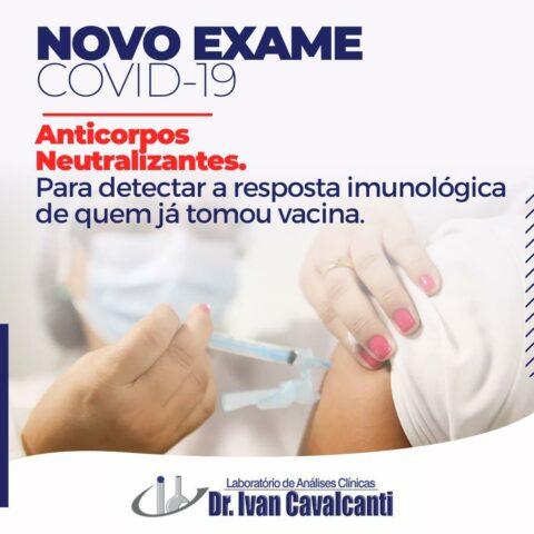 NOVO EXAME COVID-19 Anticorpos Neutralizantes. Para detectar a resposta imunológica de quem já tomou vacina.
